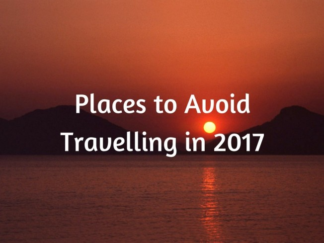 Places to Avoid Travelling in 2017